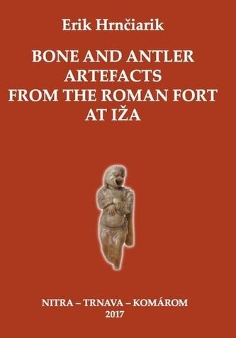 Bone and Antler Artefacts from the Roman fort at Iža - Hrnčiarik, Erik