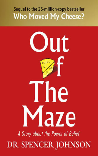 Out of the Maze: A Story About the Power of Belief - Spencer Johnson