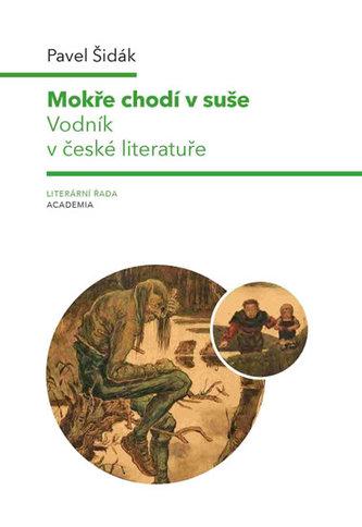 Mokře chodí v suše - Vodník v české literatuře - Richard Müller; Pavel Šidák