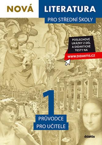 Nová literatura 1 pro střední školy Průvodce pro učitele - Adam Krupička; Jan Štětka