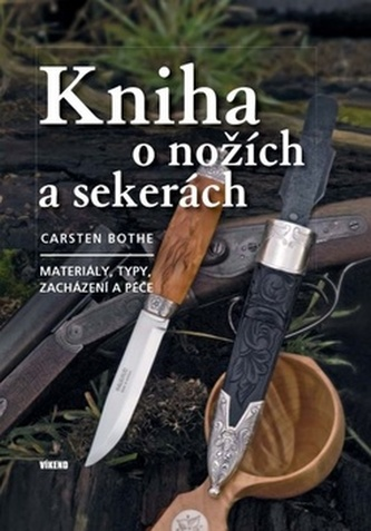 Kniha o nožích a sekerách - Materiály, typy, zacházení a péče - Carsten Bothe
