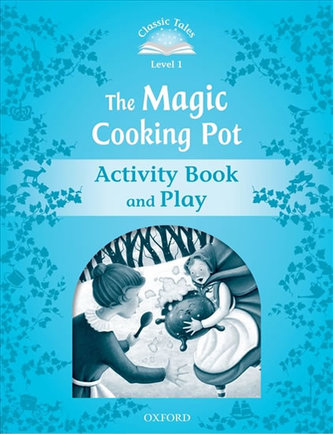 Classic Tales Second Edition: Level 1: The Magic Cooking Pot Activity Book & Play - Arengo Sue