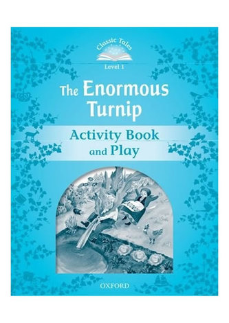 Classic Tales Second Edition: Level 1: The Enormous Turnip Activity Book & Play : Level 1: The Enormous Turnip Activity Book & Play - Arengo Sue