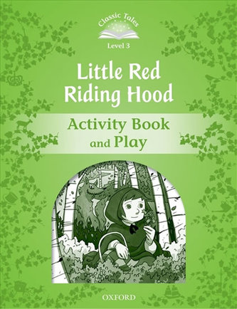 Classic Tales Second Edition: Level 3: Little Red Riding Hood Activity Book & Play - Arengo Sue