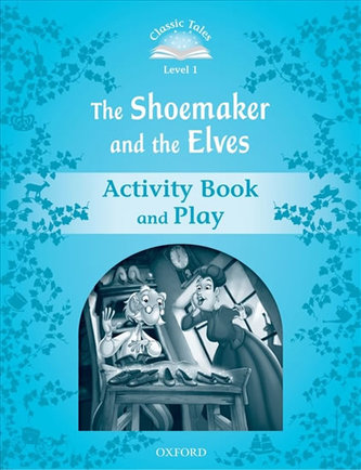 Classic Tales Second Edition: Level 1: The Shoemaker and the Elves Activity Book & Play - Arengo Sue
