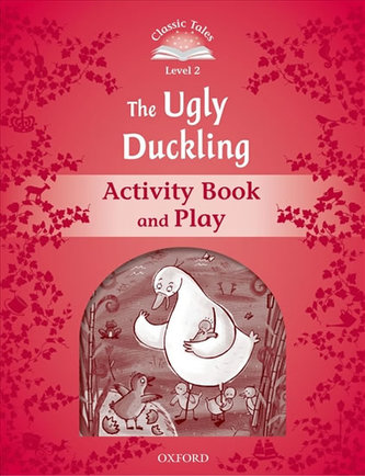 Classic Tales Second Edition: Level 2: The Ugly Duckling Activity Book & Play : Level 2: The Ugly Duckling Activity Book & Play - Arengo Sue