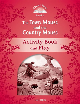 Classic Tales Second Edition: Level 2: The Town Mouse and the Country Mouse Activity Book & Play : Level 2 - Arengo Sue