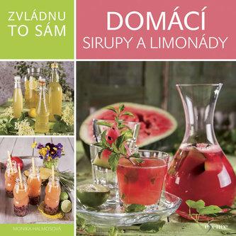Zvládnu to sám: Domácí sirupy a limonády - Monika Halmos