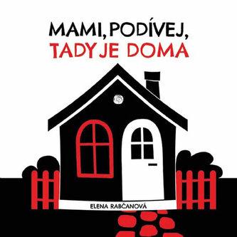 Mami, podívej, tady jsme doma! - Elena Rabčanová