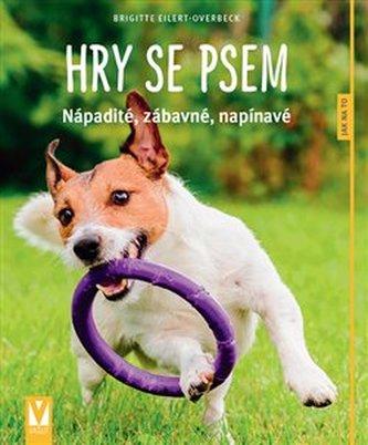Hry se psem - Nápadité, zábavné, napínavé - Brigite Eilert-Overbeck