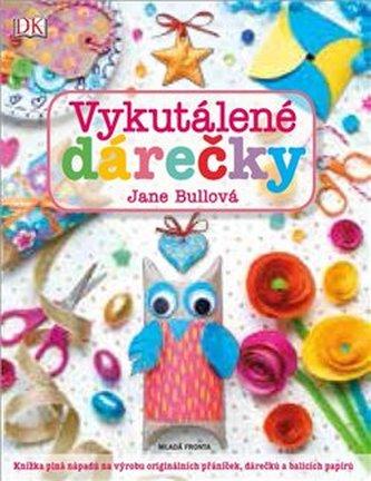 Vykutálené dárečky - Knížka plná nápadů na výrobu originálních přáníček, dárečků a balicích papírů - Jane Bull