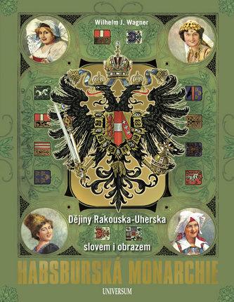 Habsburská monarchie - Dějiny Rakouska-Uherska slovem i obrazem - Wagner, Wilhelm