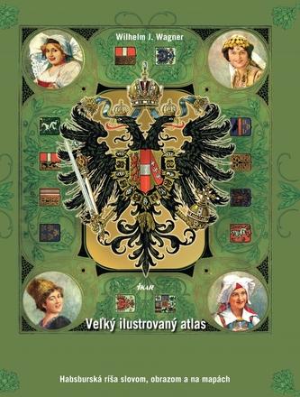 Veľký ilustrovaný atlas Rakúsko-Uhorska, 2. vydanie - Wagner, Wilhelm