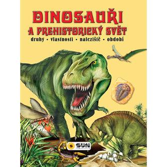 Dinosauři a prehistorický svět * druhy * vlastnosti * naleziště * období - neuveden