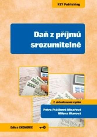 Daň z příjmů srozumitelně, 2. aktualizované vydání - Ptáčková Mísařová, Petra; Otavová, Milena