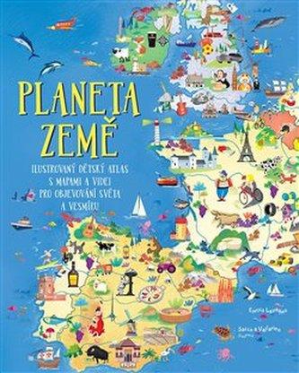 Planeta Země - Ilustrovaný dětský atlas s mapami a videi pro objevování světa a vesmíru - Enrico Lavagno