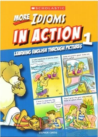 More Idioms in Action 1: Learning English through pictures - Stephen Curtis