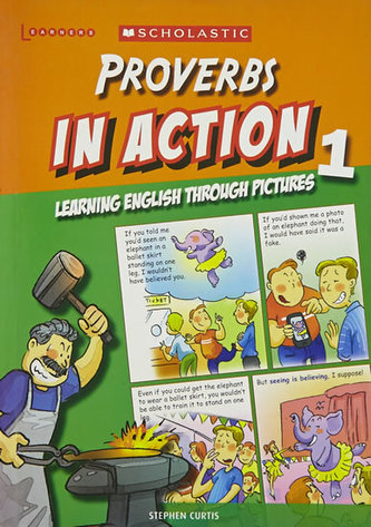 Proverbs in Action 1: Learning English through pictures - Stephen Curtis