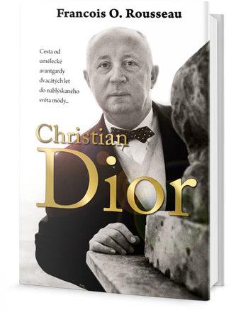 Christian Dior - Cesta od umělecké avantgardy dvacátých let do nablýskaného světa módy... - Rousseau, Francois