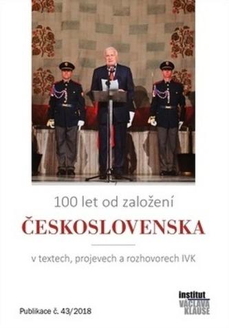 100 let od založení Československa v textech, projevech a rozhovorech IVK