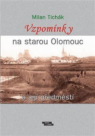 Vzpomínky na starou Olomouc a její předměstí - Milan Tichák