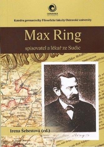 Max Ring - spisovatel a lékař ze Sudic - Šebestová, Irena