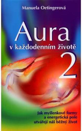 Aura v každodenním životě 2 - Manuela Oetinger