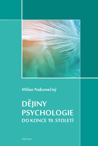 Dějiny psychologie do konce 19. století - Milan Nakonečný