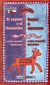 Kojot a oposum a jiné mexické pohádky, El coyote y el tlacuache y otros cuentos