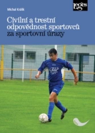 Civilní a trestní odpovědnost sportovců za sportovní úrazy - Michal Králík