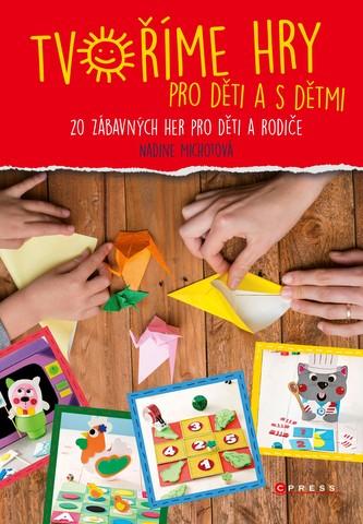 Tvoříme hry pro děti a s dětmi - Nadia Michotová