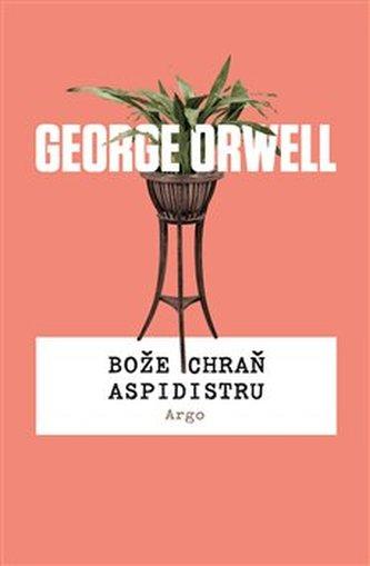 Bože chraň aspidistru - George Orwell