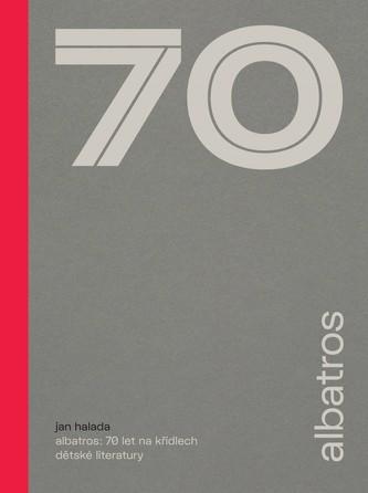 Albatros: 70 let na křídlech dětské literatury - Jan Halada
