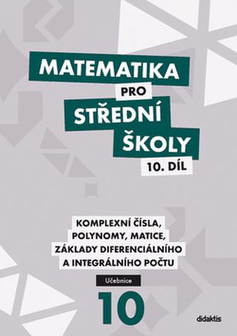 Matematika pro střední školy 10.  díl; komplexní čísla, polynomy, matice, základy diferenciálního a integrálního počtu - Náhled učebnice