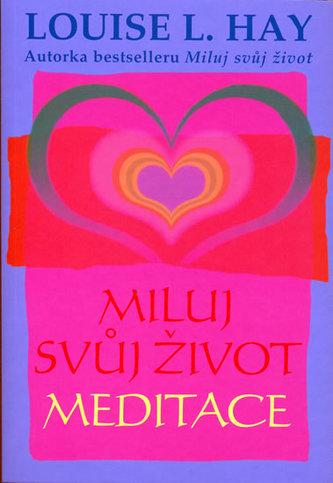 Miluj svůj život Meditace - Louise L. Hay