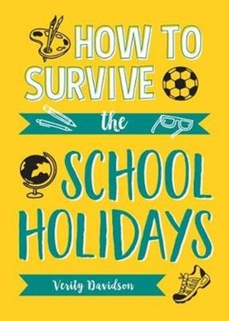 How to Survive the School Holidays - Davidson, Verity