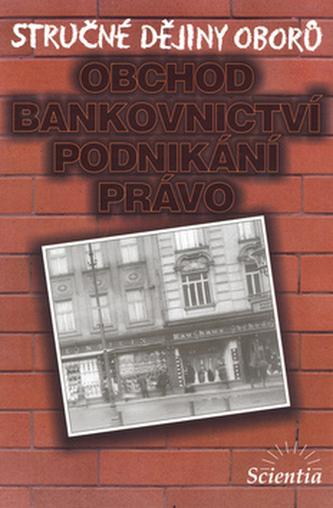 Stručné dějiny oborů Obchod, bankovnictví, podnikání - Ivan Jakubec