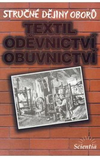 Stručné dějiny oborů Textilní, oděvnictví, obuvnictví - Eva Příhodová