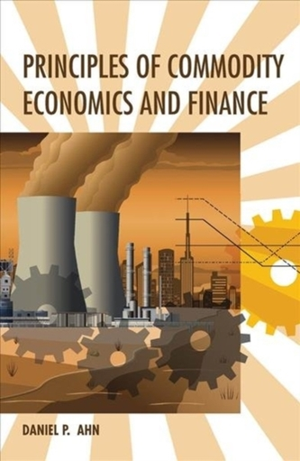Principles of Commodity Economics and Finance - Ahn, Daniel P. (United States Department of State)