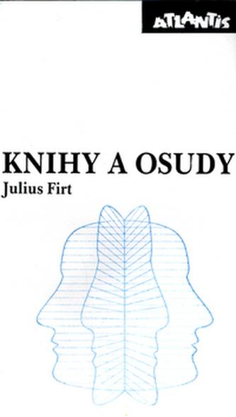 Knihy a osudy - Julius Firt