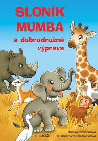 Sloník Mumba a dobrodružná výprava - Monika Nikodemová