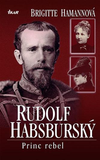 Rudolf Habsburský Princ rebel