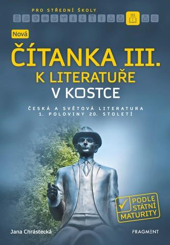 Nová čítanka III. k Literatuře v kostce pro SŠ - Jana Chrástecká