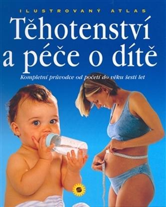 Ilustrovaný atlas těhotenství a péče o dítě