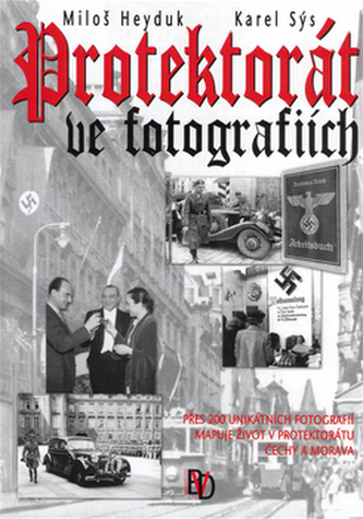 Protektorát ve fotografiích - Miloš Heyduk