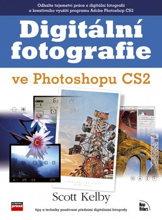 Digitální fotografie ve Photoshopu CS2 - Kelby Scott