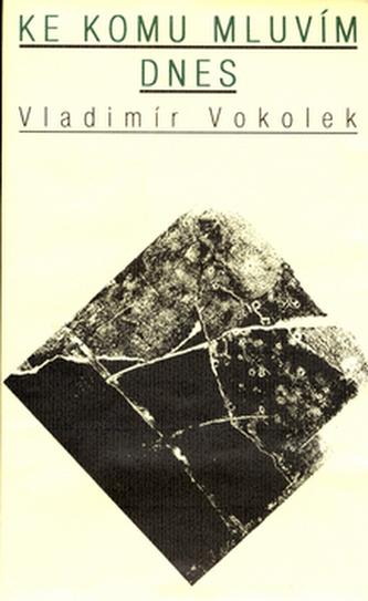 Ke komu mluvím dnes - Vladimír Vokolek