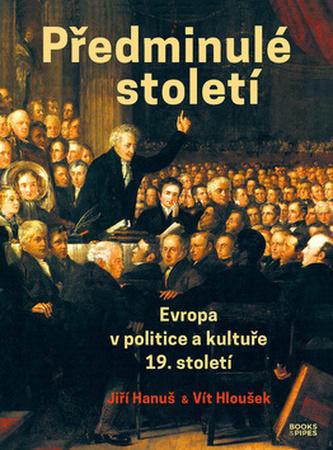 Předminulé století - Evropa v politice a kultuře 19. století - Jiří Hanuš