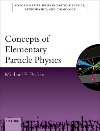 Concepts of Elementary Particle Physics - Peskin, Michael E.