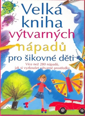 Velká kniha výtvarných nápadů pro šikovné děti